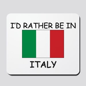 I'd rather be in Italy Mousepad