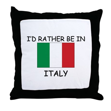 I'd rather be in Italy Throw Pillow