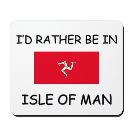 I'd rather be in Isle Of Man Mousepad