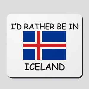 I'd rather be in Iceland Mousepad