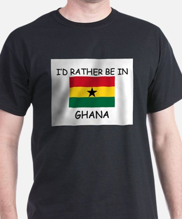 I'd rather be in Ghana T-Shirt