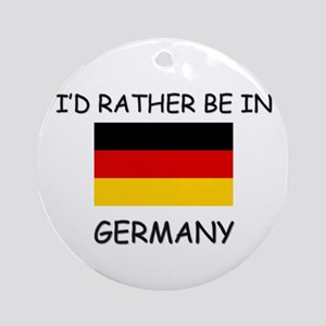 I'd rather be in Germany Ornament (Round)