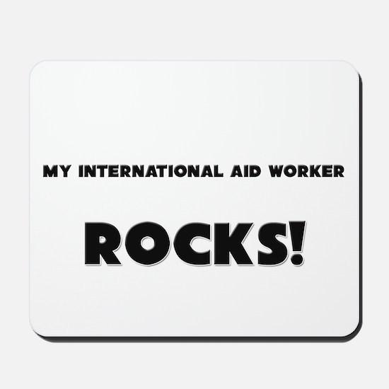 MY International Aid Worker ROCKS! Mousepad