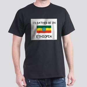 I'd rather be in Ethiopia Dark T-Shirt