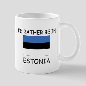 I'd rather be in Estonia Mug