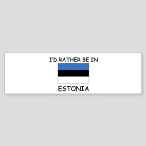 I'd rather be in Estonia Bumper Sticker