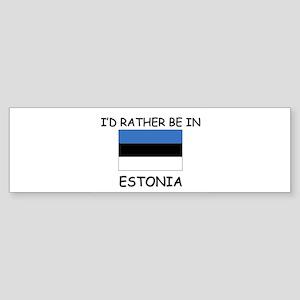 I'd rather be in Estonia Bumper Sticker