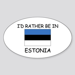 I'd rather be in Estonia Oval Sticker