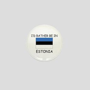 I'd rather be in Estonia Mini Button