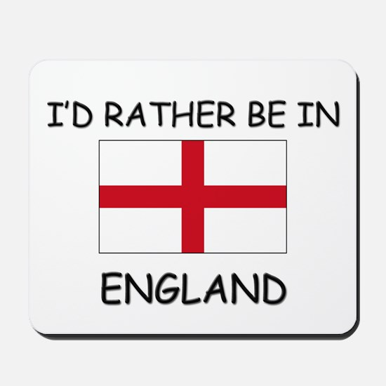 I'd rather be in England Mousepad