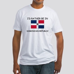 I'd rather be in Dominican Republic Fitted T-Shirt