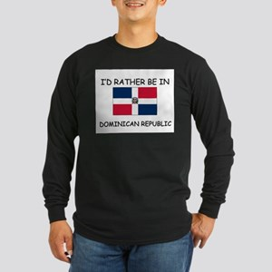 I'd rather be in Dominican Republic Long Sleeve Da
