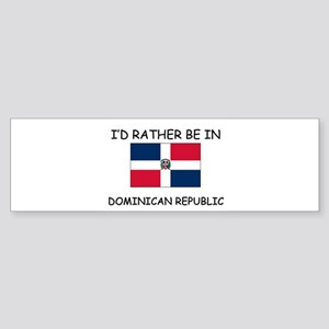 I'd rather be in Dominican Republic Sticker (Bumpe