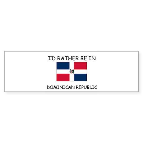 I'd rather be in Dominican Republic Sticker (Bumpe
