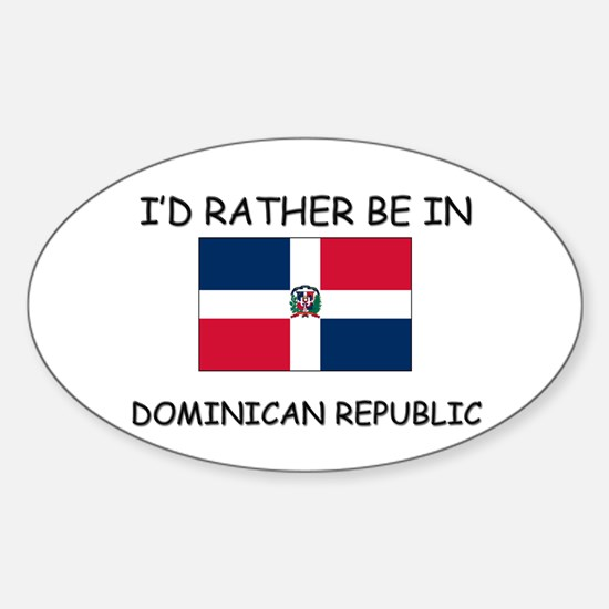 I'd rather be in Dominican Republic Oval Decal