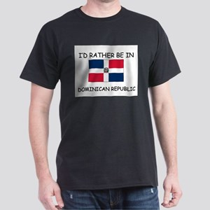 I'd rather be in Dominican Republic Dark T-Shirt
