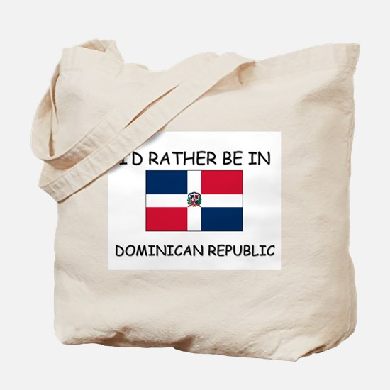 I'd rather be in Dominican Republic Tote Bag