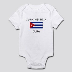 I'd rather be in Cuba Infant Bodysuit