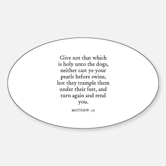 MATTHEW 7:6 Oval Decal