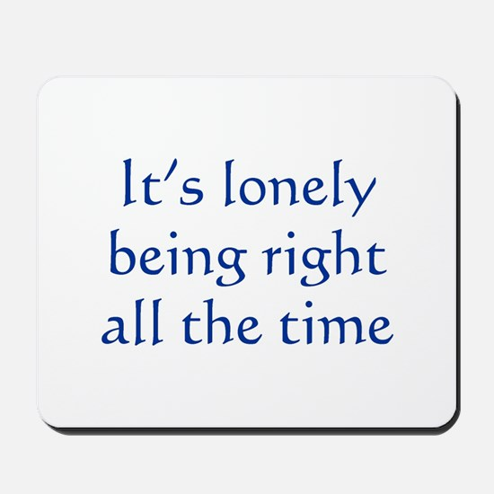 Lonely Being Right Mousepad
