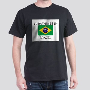 I'd rather be in Brazil Dark T-Shirt