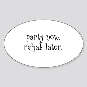 Party Now. Rehab Later. Oval Sticker