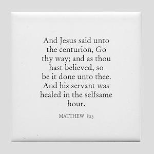 MATTHEW  8:13 Tile Coaster