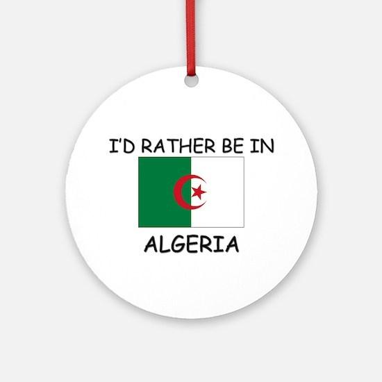 I'd rather be in Algeria Ornament (Round)