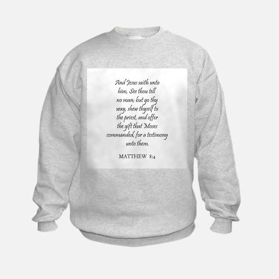 MATTHEW  8:4 Sweatshirt