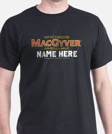 Who Needs MacGyver Personalized T-Shirt