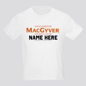Who Needs MacGyver Personalized Kids Light T-Shirt