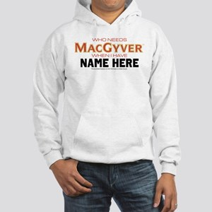 Who Needs MacGyver Personalized Hooded Sweatshirt