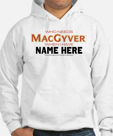 Who Needs MacGyver Personalized Hoodie