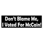 Don't Blame Me, I Voted for McCain Sticker