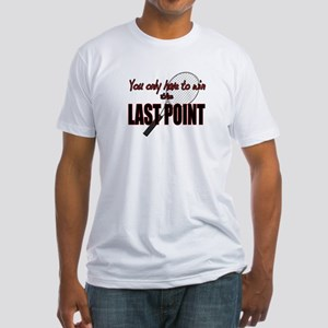 Win The Last Tennis Point Fitted T-Shirt