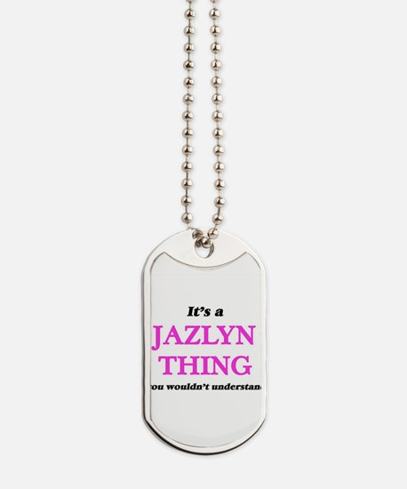 It's a Jazlyn thing, you wouldn't Dog Tags