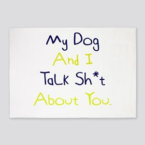 My Dog And I Talk Sh*t About You. 5'x7'Area Rug