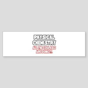 """Phys. Chemistry...Cool Kids"" Bumper Sticker"