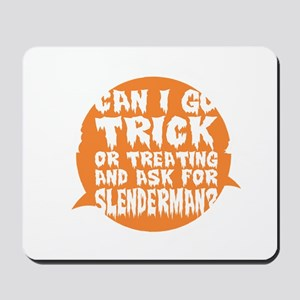 Can Go Trick Treating Ask For Slenderman Mousepad