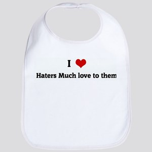I Love Haters Much love to th Bib