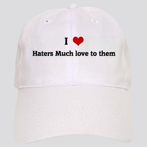 I Love Haters Much love to th Cap