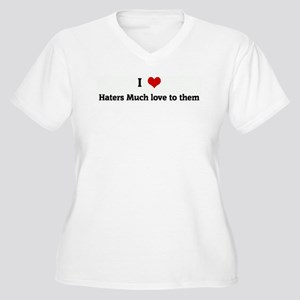 I Love Haters Much love to th Women's Plus Size V-
