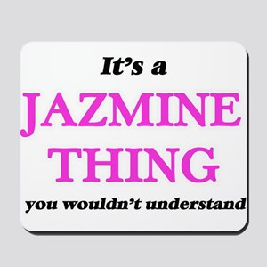It's a Jazmine thing, you wouldn&#39 Mousepad