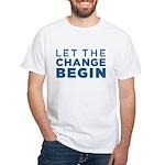 Let the Change Begin White T-Shirt