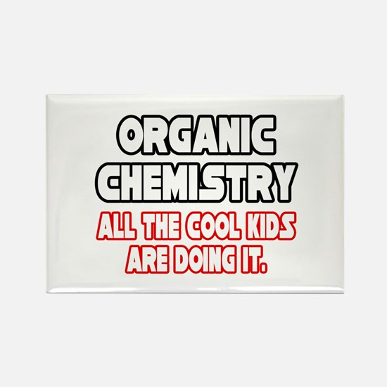 """Organic Chemistry.Cool Kids"" Rectangle Magnet"