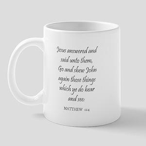 MATTHEW  11:4 Mug