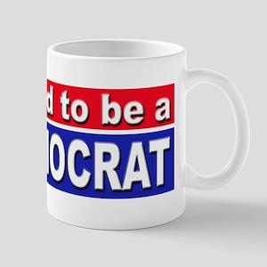 Proud to be a Democrat Mug