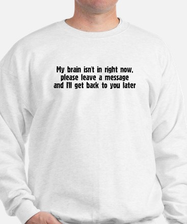 My brain isn't in right now Sweatshirt