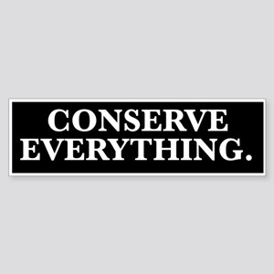 conserve everything Bumper Sticker