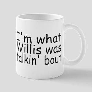 I'm What Willis Was Talkin' Bout Mug